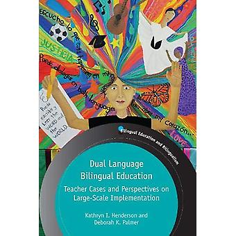 Dual Language Bilingual Education - Teacher Cases and Perspectives on