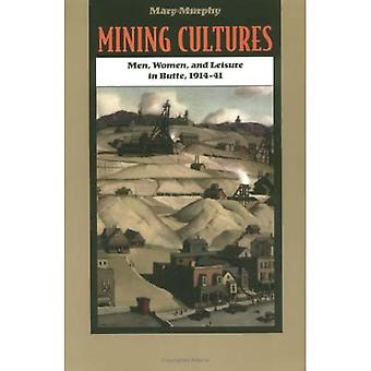 Mining Cultures: Men, Women, and Leisure in Butte, 1914-41 (Women in American History)