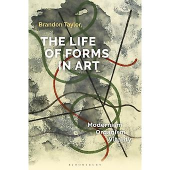 The Life of Forms in Art  Modernism Organism Vitality by Dr Brandon Taylor