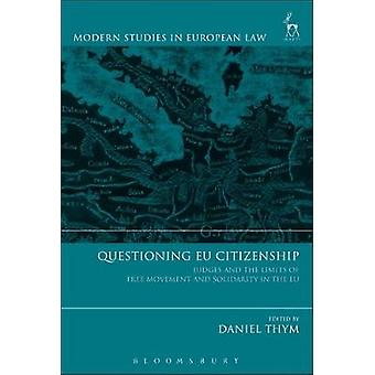 Questioning EU Citizenship - Judges and the Limits of Free Movement an