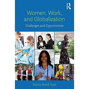 Women - Work - and Globalization - Challenges and Opportunities by Bah
