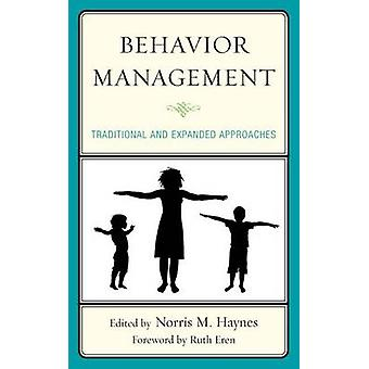 Behavior Management - Traditional and Expanded Approaches by Norris M.