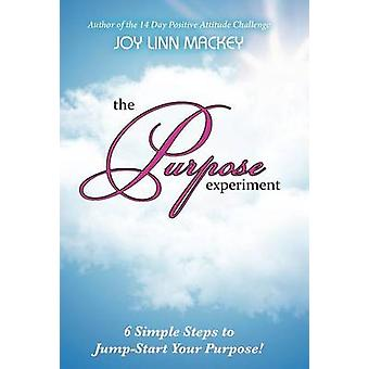 The Purpose Experiment - 6 Simple Steps to Jumpstart Your Purpose by J