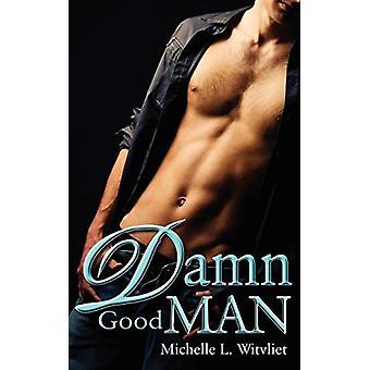 Damn Good Man by Michelle Witvliet - 9781601544308 Book