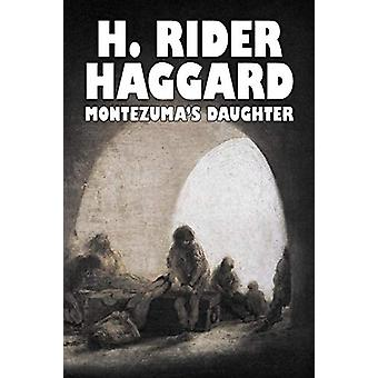 Montezuma's Daughter by H. Rider Haggard - Fiction - Historical - Lit