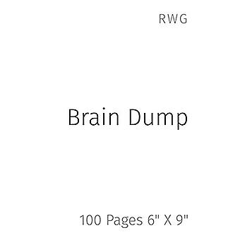 "Brain Dump - 100 Pages 6"" X 9"" by Rwg - 9781794856097 Book"