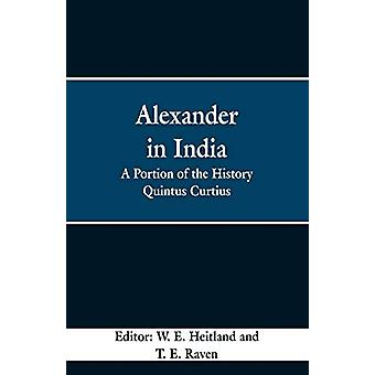 Alexander in India - A Portion of the History Quintus Curtius by W E H