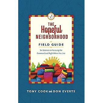 The Hopeful Neighborhood Field Guide Six Sessions on Pursuing the Common Good Right Where You Live Lutheran Hour Ministries Resources