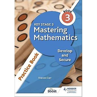 Key Stage 3 Mastering Mathematics Develop and Secure Practice Book 3