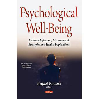 Psychological WellBeing  Cultural Influences Measurement Strategies amp Health Implications by Edited by Rafael Bowers