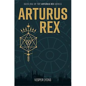 ARTURUS Rex di Vesper Lyons - 9781999764500 libro