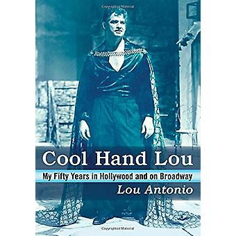 Cool Hand Lou - My Fifty Years in Hollywood and on Broadway by Lou Ant