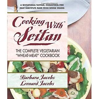 Cooking with Seitan: The Complete Vegetarian Wheat-Meat Cookbook