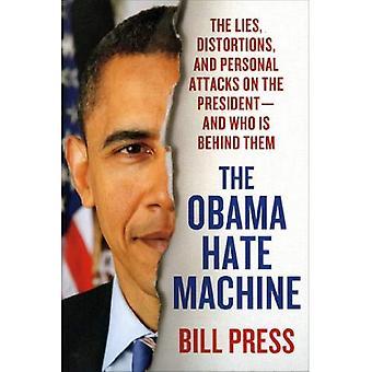 De Obama haat Machine: De leugens, verstoringen en persoonlijke aanvallen op de President--- en wie zit er achter hen