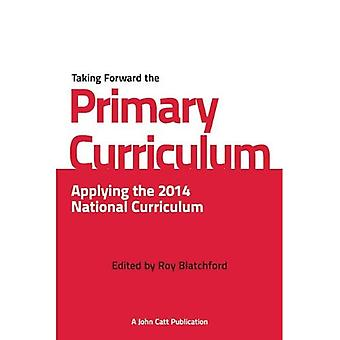 Taking Forward the Primary Curriculum: Applying the 2014 National Curriculum for KS1 and KS2