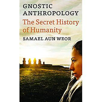 Gnostic Anthropology: The Secret History of Humanity
