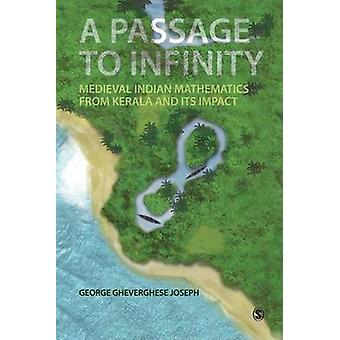 A Passage to Infinity - Medieval Indian Mathematics from Kerala and It