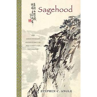 Sagehood The Contemporary Significance of NeoConfucian Philosophy by Angle & Stephen C.