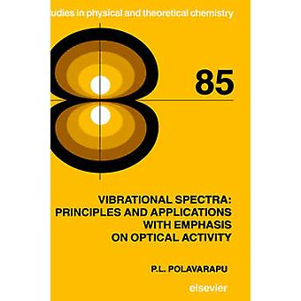 Vibrational Spectra Principles and Applications with Emphasis on Optical Activity by Polavarapu & P. L.