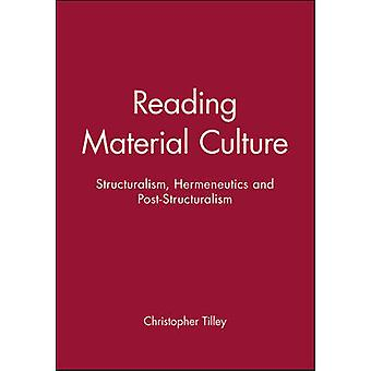 Reading Material Culture Structuralism Hermeneutics and PostStructuralism by Tilley & Christopher Y.