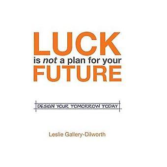 Onni ei ole suunnitelma tulevaisuuden Design Your huomenna tänään GalleryDilworth & Leslie