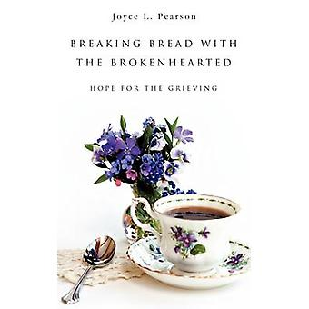 BREAKING BREAD WITH THE BROKENHEARTED by Pearson & Joyce L.