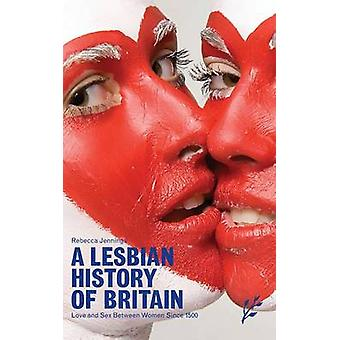 Uma história lésbica da Grã-Bretanha amor e sexo entre mulheres desde 1500 por Jennings & Rebecca
