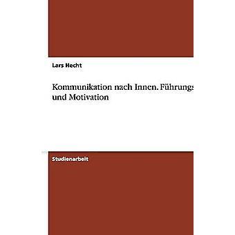 Kommunikation nach Innen. Fhrungsstil und Motivation by Hecht & Lars