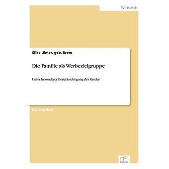 Die Familie als WerbezielgruppeUnter besonderer Bercksichtigung der Kinder by Ulmer & geb. Brem & Silke