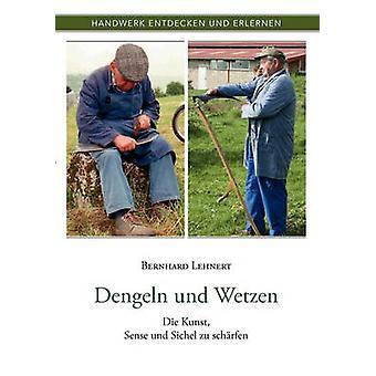 Dengeln und WetzenDie Kunst Sense und Sichel zu schrfen von Lehnert & Bernhard