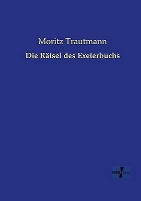Die Rtsel des Exeterbuchs by Trautmann & Moritz