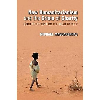 New Humanitarianism and the Crisis of Charity - Good Intentions on the