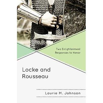 Locke and Rousseau - Two Enlightenment Responses to Honor by Laurie M.