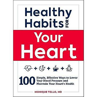 Healthy Habits for Your Heart - 100 Simple - Effective Ways to Lower Y