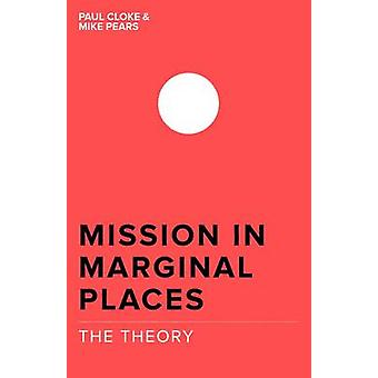 Mission in Marginal Places - The Theory by Michael Pears - Paul Cloke