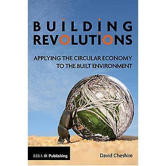 Building Revolutions - Applying the Circular Economy to the Built Envi