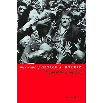 The Cinema of George A.Romero - Knight of the Living Dead by Tony Will