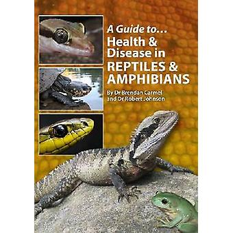 A Guide to Health and Disease in Reptiles and Amphibians by Brendan C