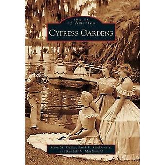 Cypress Gardens by Mary M Flekke - Sarah E MacDonald - Randall M MacD