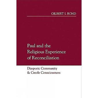 Paul and the Religious Experience of Reconciliation Diasporic Community and Creole Consciousness by Bond & Gilbert I.