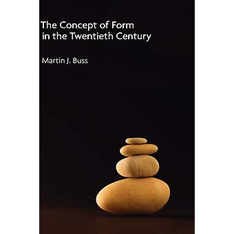 The Concept of Form in the Twentieth Century by Buss & Martin J.