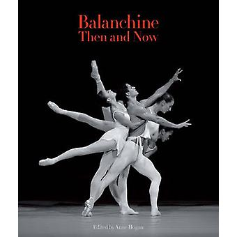 Balanchine Then and Now by Anne Hogan - 9780955296390 Book