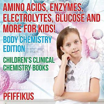 Amino Acids Enzymes Electrolytes Glucose and More for Kids Body Chemistry Edition  Childrens Clinical Chemistry Books by Pfiffikus