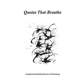 Quotes That Breathe by Van Westerborg & Dennis