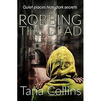 Robbing the Dead by Collins & Tana