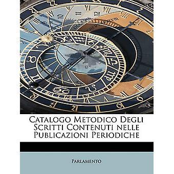 Catalogo Metodico Degli Scritti Contenuti nelle Publicazioni Periodiche av Parlamento
