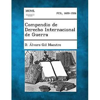 Compendio de Derecho Internacional de Guerra by Maestre & D. Alvaro Gil