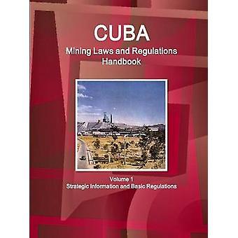 Cuba Mining Laws and Regulations Handbook Volume 1 Strategic Information and Basic Regulations by IBP & Inc.