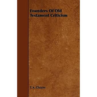Founders Of Old Testament Criticism by Cheyne & T. K.