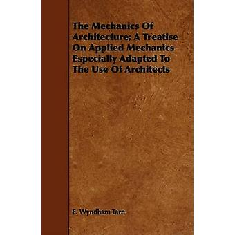 The Mechanics Of Architecture A Treatise On Applied Mechanics Especially Adapted To The Use Of Architects by Tarn & E. Wyndham